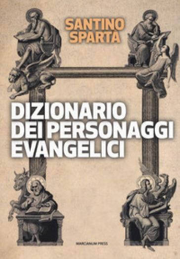 Dizionario dei personaggi evangelici - Santino Spartà | Thecosgala.com