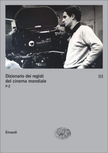 Dizionario dei registi del cinema mondiale. 3.P-Z - G. P. Brunetta | Rochesterscifianimecon.com