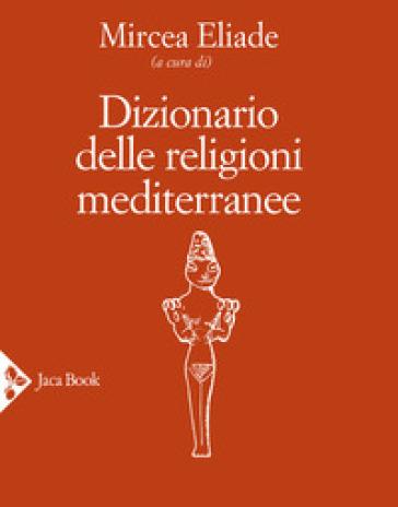 Dizionario delle religioni mediterranee - M. T. Bianchi   Rochesterscifianimecon.com
