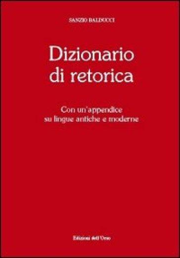 Dizionario di retorica. Con un'appendice su lingue antiche e moderne - Sandro Balducci   Jonathanterrington.com