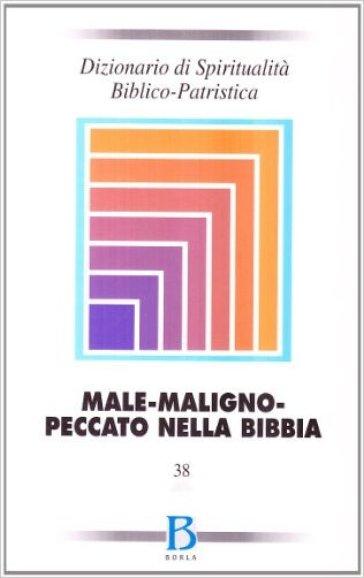 Dizionario di spiritualità biblico-patristica. 38: Male-maligno-peccato nella Bibbia