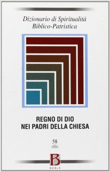 Dizionario di spiritualità biblico-patristica. 58: Il Regno di Dio nei Padri della Chiesa