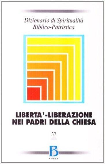 Dizionario di spiritualità biblico-patristica. 37: Libertà, liberazione nei Padri della Chiesa - S. A. Panimolle | Rochesterscifianimecon.com