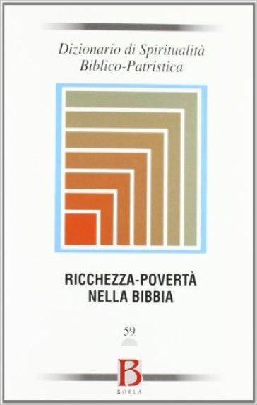 Dizionario di spiritualità biblico-patristica. 59: Ricchezza-povertà nella Bibbia - S. A. Panimolle | Rochesterscifianimecon.com