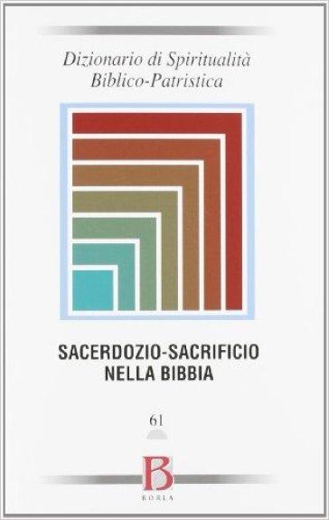 Dizionario di spiritualità biblico-patristica. 61: Sacerdozio-sacrificio nella Bibbia - S. A. Panimolle |