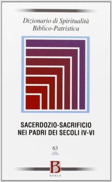 Dizionario di spiritualità biblico patristica. 63: Sacerdozio-sacrificio nei Padri dei secoli IV-VI - S. A. Panimolle  