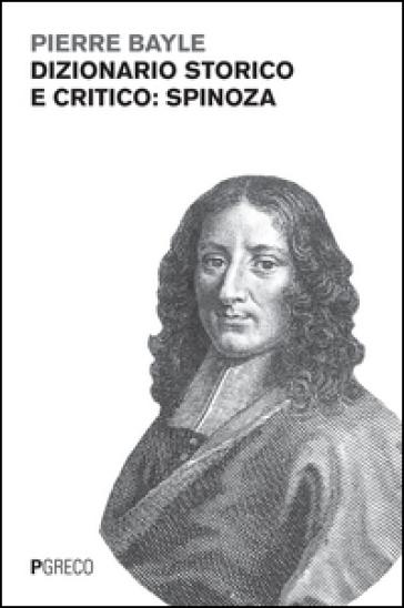 Dizionario storico e critico: Spinoza - Pierre Bayle | Rochesterscifianimecon.com