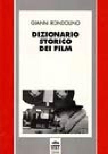 Dizionario storico dei film - Gianni Rondolino | Rochesterscifianimecon.com