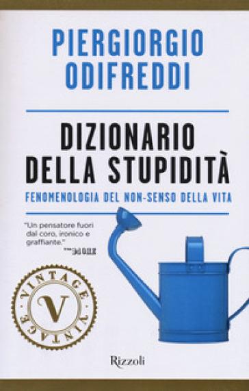 Dizionario della stupidità. Fenomenologia del non-senso della vita - Piergiorgio Odifreddi |
