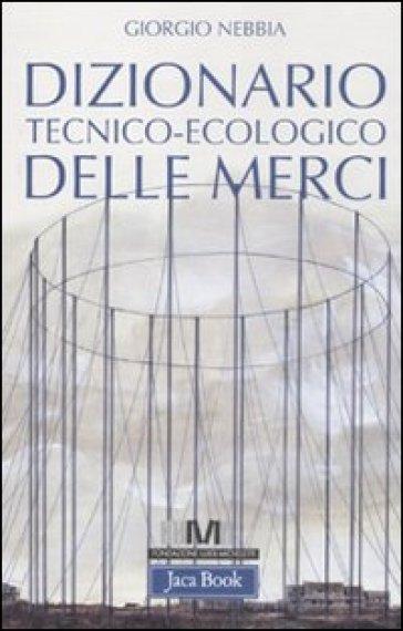 Dizionario tecnico-ecologico delle merci - Giorgio Nebbia |