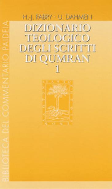 Dizionario teologico degli scritti di Qumran. 1: 'ab-binjamin - M. Farina | Jonathanterrington.com