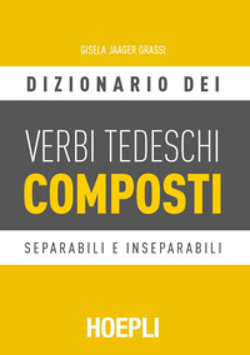Dizionario dei verbi tedeschi composti. Separabili e inseparabili - Gisela Jaager Grassi   Thecosgala.com