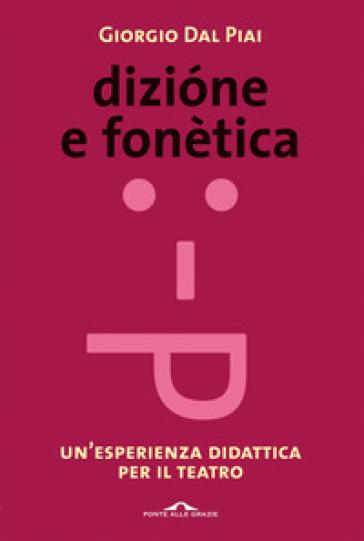 Dizione e fonetica. Un'esperienza didattica per il teatro - Giorgio Dal Piai |