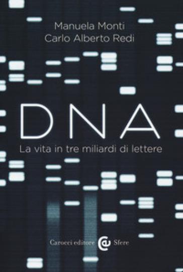 Dna. La vita in tre miliardi di lettere - Manuela Monti |