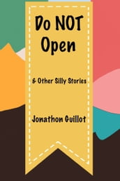 Do NOT Open and Other Silly Stories