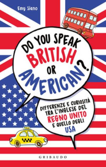 Do you speak british or american? Differenze e curiosità tra l'inglese del Regno Unito e quello degli USA - Emy Siano | Thecosgala.com