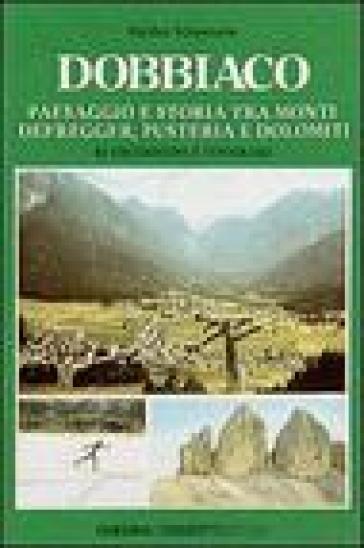 Dobbiaco. Paesaggio e storia tra i monti Defregger, Pusteria e Dolomiti - Walther Schaumann | Rochesterscifianimecon.com