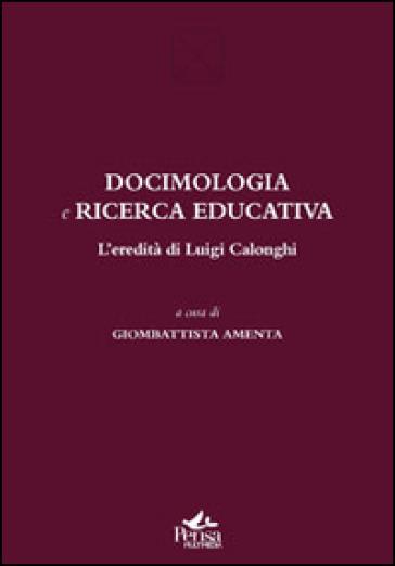 Docimologia e ricerca educativa. L'eredità di Luigi Calonghi - G. Amenta | Rochesterscifianimecon.com