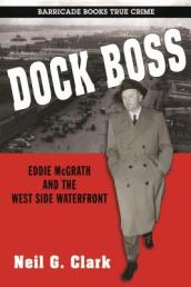 Dock Boss: the Story of Eddie Mcgrath and the West Side Waterfront