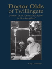 Doctor Olds Of Twillingate: Portrait Of An American Surgeon In Newfoundland