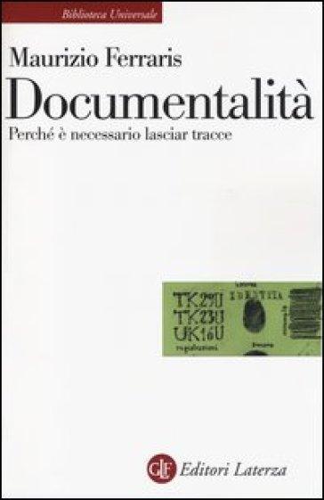 Documentalità. Perché è necessario lasciar tracce - Maurizio Ferraris |