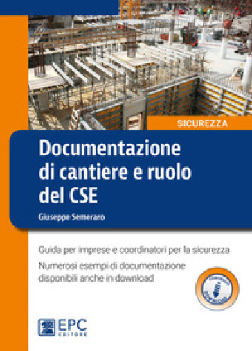 Documentazione di cantiere e ruolo del CSE. Guida per imprese e coordinatori per la sicurezza. Con espansione online - Giuseppe Semeraro |
