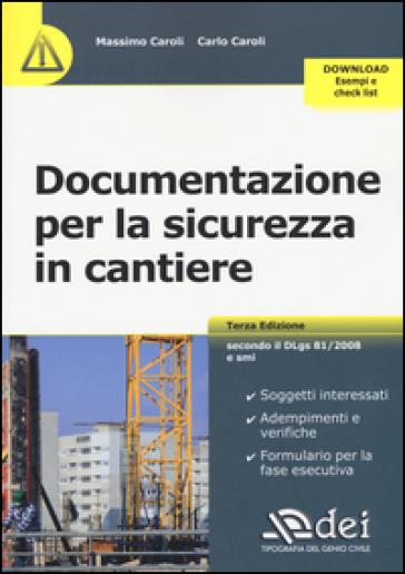 Documentazione per la sicurezza in cantiere. Con aggiornamento online - Massimo Caroli  