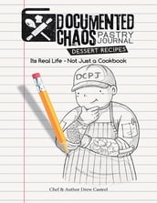 Documented CHAOS Pastry Journal Dessert Recipes: Its Real Life - Not Just a Cookbook
