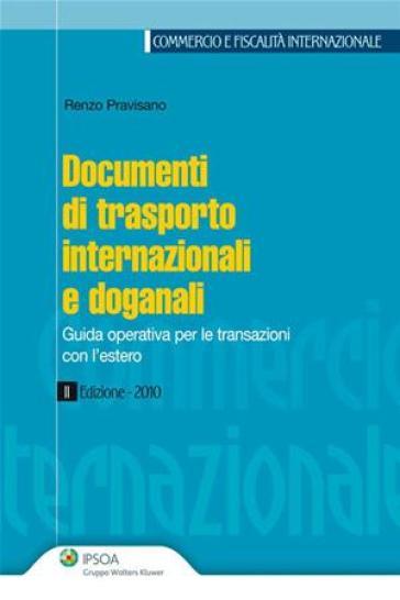 Documenti di trasporto internazionali e doganali. Guida operativa per le transazioni con l'estero - Renzo Pravisano pdf epub