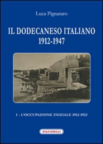 Il Dodecaneso italiano 1912-1947. 1.L'occupazione iniziale: 1912-1922