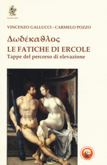 Dodékathlos. Le fatiche di Ercole. Tappe di un percorso di elevazione - Vincenzo Gallucci   Rochesterscifianimecon.com