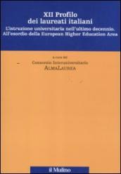 Dodicesimo profilo dei laureati italiani. L'istruzione universitaria nell'ultimo decennio. All'esordio della European Higher Education Area