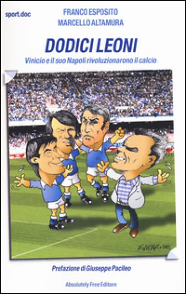 Dodici leoni. Vinicio e il suo Napoli rivoluzionarono il calcio - Franco Esposito |