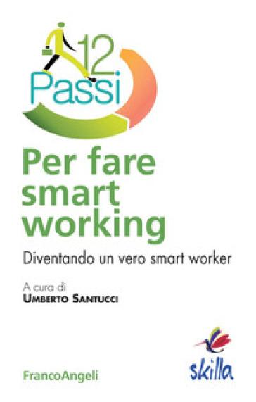 Dodici passi per fare smart working. Diventando un vero smart worker - U. Santucci |