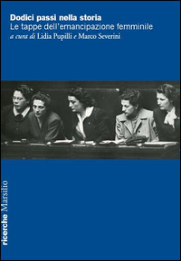 Dodici passi nella storia. Le tappe dell'emancipazione femminile - L. Pupilli  