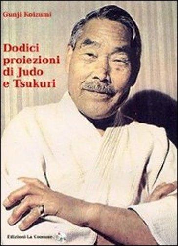 Dodici proiezioni di judo e tsukuri - Gunji Koizumi  