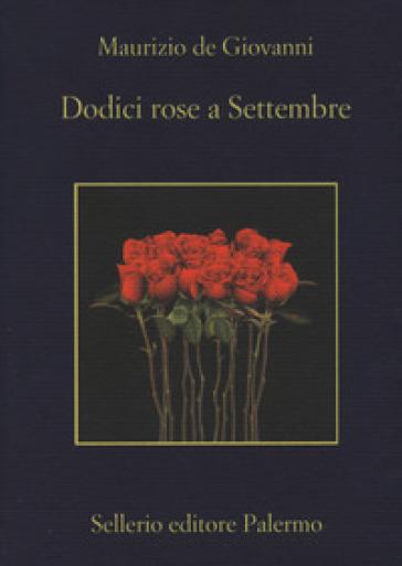 Dodici rose a Settembre - Maurizio De Giovanni   Thecosgala.com
