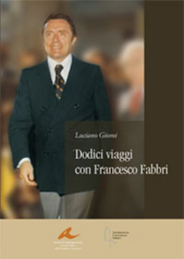 Dodici viaggi con Francesco Fabbri - Luciano Giomi |