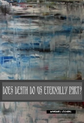 Does Death Do Us Part Eternally?