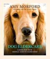 Dog Eldercare: Caring for Your Middle Aged to Older Dog