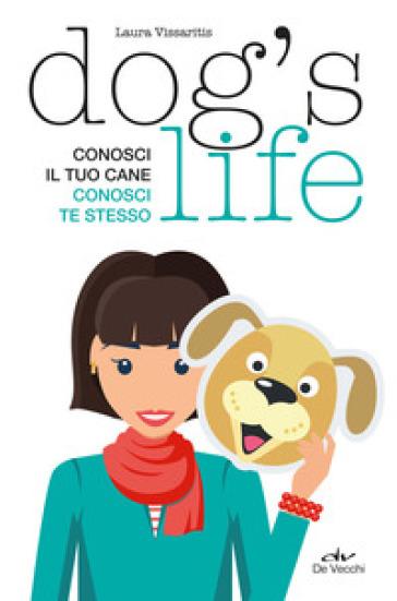 Dog's life. Conosci il tuo cane, conosci te stesso - Laura Vissaritis pdf epub
