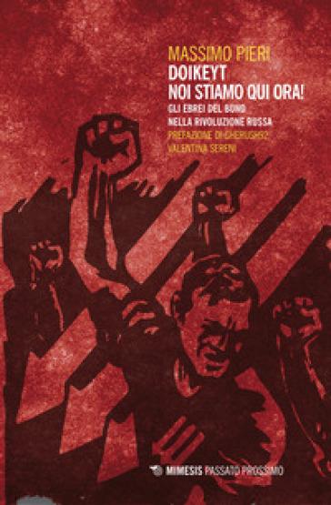 Doikeyt, noi stiamo qui ora! Gli ebrei del Bund nella rivoluzione russa - Massimo Pieri   Thecosgala.com