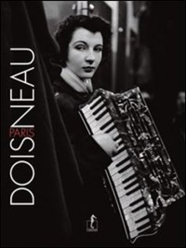 Doisneau-Paris. Ediz. illustrata