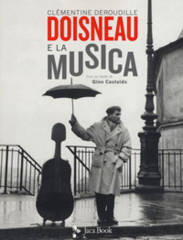 Doisneau e la musica. Ediz. illustrata - Clémentine Deroudille | Ericsfund.org
