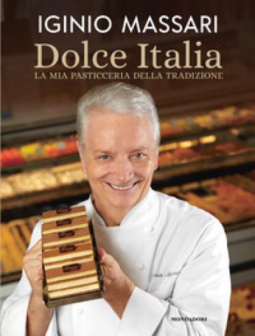 Dolce Italia. La mia pasticceria della tradizione. Ediz. illustrata - Iginio Massari pdf epub