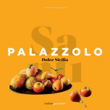 Dolce Sicilia. Ediz. illustrata - Santi Palazzolo |