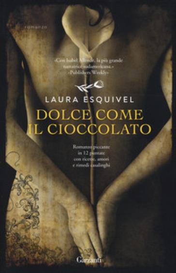 Dolce come il cioccolato - Laura Esquivel | Thecosgala.com