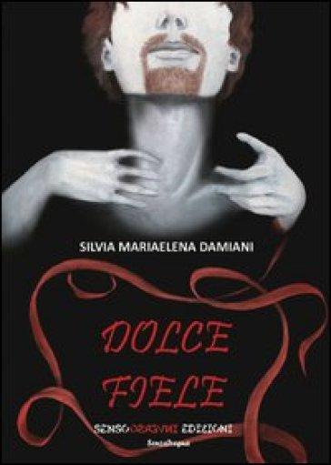 Dolce fiele - Silvia M. Damiani  