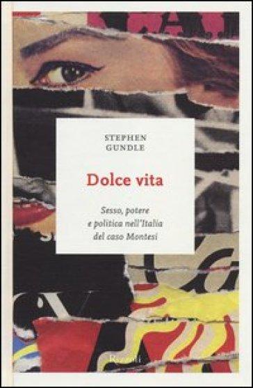 Dolce vita. Sesso, potere e politica nell'Italia del caso Montesi - Stephen Gundle |