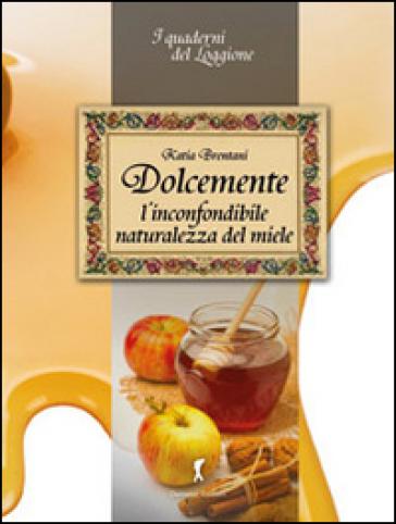 Dolcemente. L'inconfondibile naturalezza del miele - Katia Brentani | Jonathanterrington.com